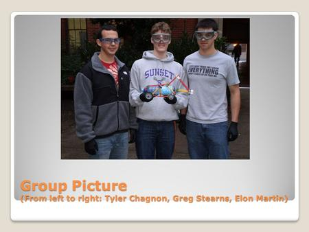Group Picture (From left to right: Tyler Chagnon, Greg Stearns, Elon Martin)