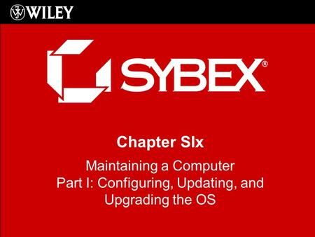 Chapter SIx Maintaining a Computer Part I: Configuring, Updating, and Upgrading the OS.