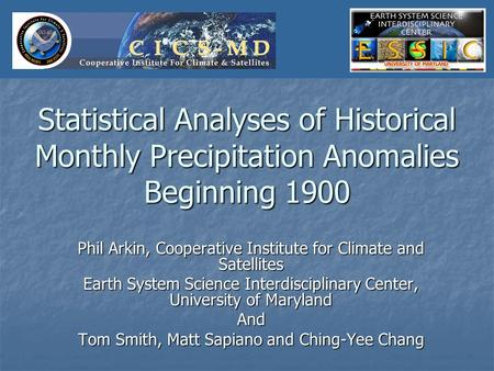Statistical Analyses of Historical Monthly Precipitation Anomalies Beginning 1900 Phil Arkin, Cooperative Institute for Climate and Satellites Earth System.