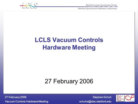 Stephen Schuh Vacuum Controls Hardware 27 February 2006 LCLS Vacuum Controls Hardware Meeting 27 February 2006.