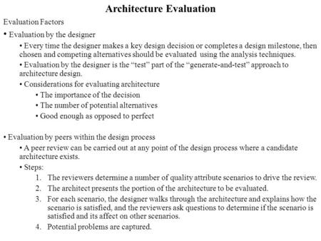 Architecture Evaluation Evaluation Factors Evaluation by the designer Every time the designer makes a key design decision or completes a design milestone,