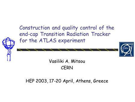 Construction and quality control of the end-cap Transition Radiation Tracker for the ATLAS experiment Vasiliki A. Mitsou CERN HEP 2003, 17-20 April, Athens,