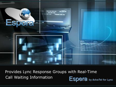 Espera Espera by AdvaTel for Lync Provides Lync Response Groups with Real-Time Call Waiting Information.