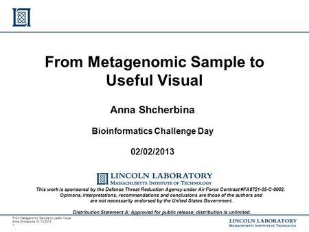 From Metagenomic Sample to Useful Visual Anna Shcherbina 01/10/2013 1 Anna Shcherbina Bioinformatics Challenge Day 02/02/2013 From Metagenomic Sample to.