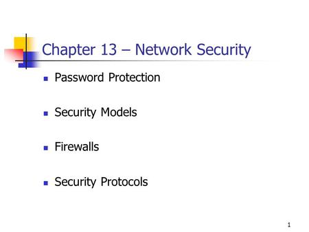 1 Chapter 13 – Network Security Password Protection Security Models Firewalls Security Protocols.
