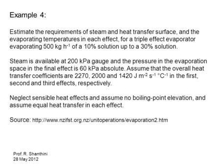 Example 4: Estimate the requirements of steam and heat transfer surface, and the evaporating temperatures in each effect, for a triple effect evaporator.