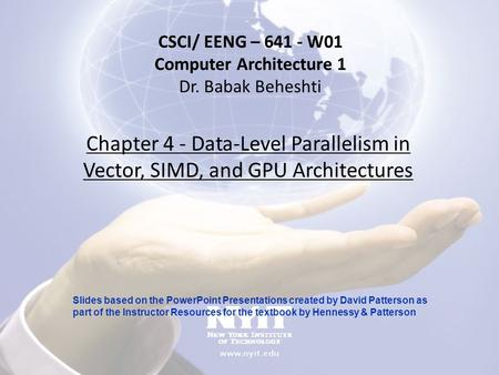 Chapter 4 - Data-Level Parallelism in Vector, SIMD, and GPU Architectures CSCI/ EENG – 641 - W01 Computer Architecture 1 Dr. Babak Beheshti Slides based.