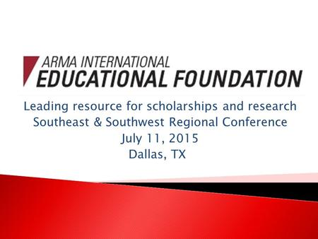 Leading resource for scholarships and research Southeast & Southwest Regional Conference July 11, 2015 Dallas, TX.