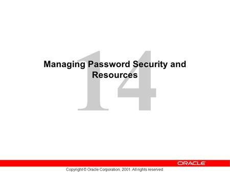 14 Copyright © Oracle Corporation, 2001. All rights reserved. Managing Password Security and Resources.