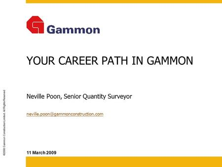 YOUR CAREER PATH IN GAMMON  Neville Poon, Senior Quantity Surveyor