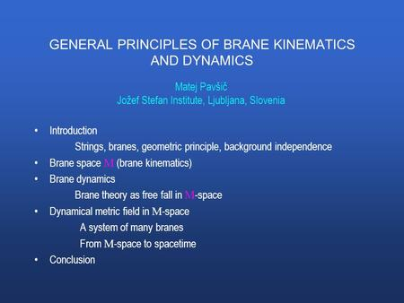 GENERAL PRINCIPLES OF BRANE KINEMATICS AND DYNAMICS Introduction Strings, branes, geometric principle, background independence Brane space M (brane kinematics)