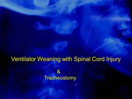 Ventilator Weaning with Spinal Cord Injury & Tracheostomy.