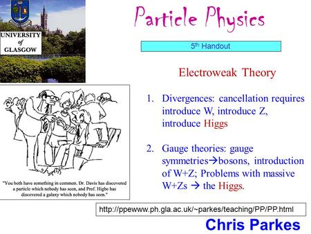 Particle Physics Chris Parkes 5 th Handout  Electroweak Theory 1.Divergences: cancellation requires.