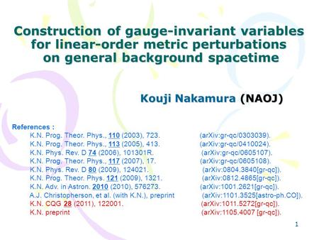Construction of gauge-invariant variables for linear-order metric perturbations on general background spacetime Kouji Nakamura (NAOJ) References : K.N.