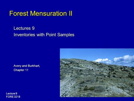Lecture 9 FORE 3218 Forest Mensuration II Lectures 9 Inventories with Point Samples Avery and Burkhart, Chapter 11.
