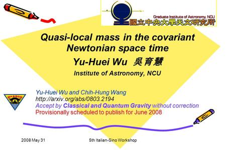 2008 May 315th Italian-Sino Workshop Yu-Huei Wu and Chih-Hung Wang Accept by Classical and Quantum Gravity without correction Provisionally scheduled to.