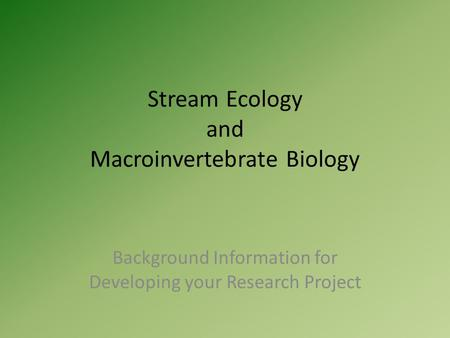 Stream Ecology and Macroinvertebrate Biology Background Information for Developing your Research Project.