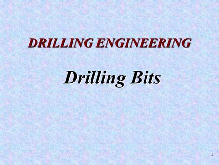 1 Drilling Bits DRILLING ENGINEERING. 2 Topics of Interest: Various bit types available (classification). Criteria for the selection for the best bit.
