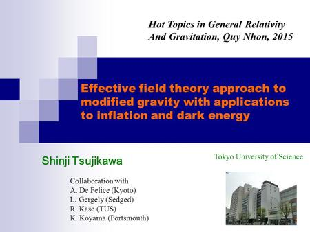 Effective field theory approach to modified gravity with applications to inflation and dark energy Shinji Tsujikawa Hot Topics in General Relativity And.