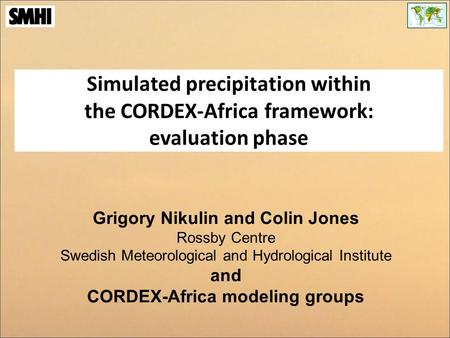 Grigory Nikulin and Colin Jones Rossby Centre Swedish Meteorological and Hydrological Institute and CORDEX-Africa modeling groups Simulated precipitation.