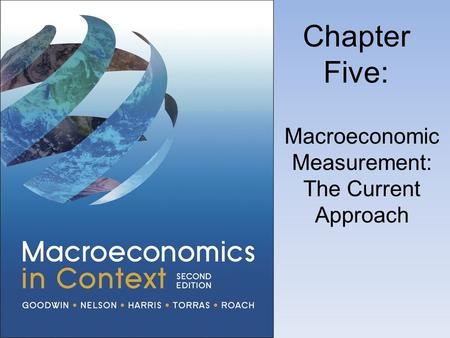 Chapter Five: Macroeconomic Measurement: The Current Approach.
