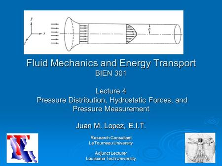 Fluid Mechanics and Energy Transport BIEN 301 Lecture 4 Pressure Distribution, Hydrostatic Forces, and Pressure Measurement Juan M. Lopez, E.I.T. Research.