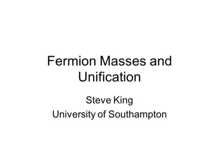 Fermion Masses and Unification Steve King University of Southampton.
