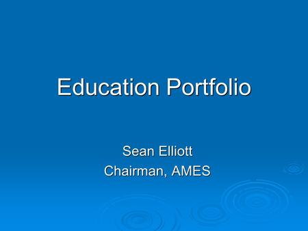 Education Portfolio Sean Elliott Chairman, AMES.  The 3- (or 4-) legged stool RESEARCH RESEARCH Clinical care Clinical care Service Service Teaching.