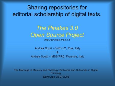 Sharing repositories for editorial scholarship of digital texts. The Pinakes 3.0 Open Source Project  Andrea Bozzi - CNR-ILC,
