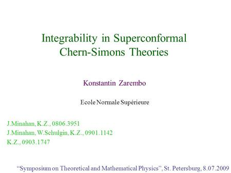 "Integrability in Superconformal Chern-Simons Theories Konstantin Zarembo Ecole Normale Supérieure ""Symposium on Theoretical and Mathematical Physics"","