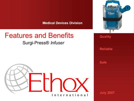 Quality Reliable Safe July 2007 Medical Devices Division Features and Benefits Surgi-Press® Infuser.