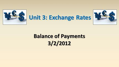 Balance of Payments 3/2/2012 Unit 3: Exchange Rates.