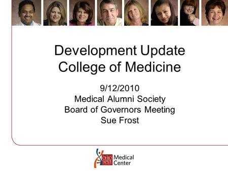Development Update College of Medicine 9/12/2010 Medical Alumni Society Board of Governors Meeting Sue Frost.