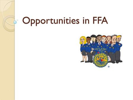 Opportunities in FFA. Interest Approach Have an FFA chapter officer or a former member visit your class and discuss what he or she has gained from participating.