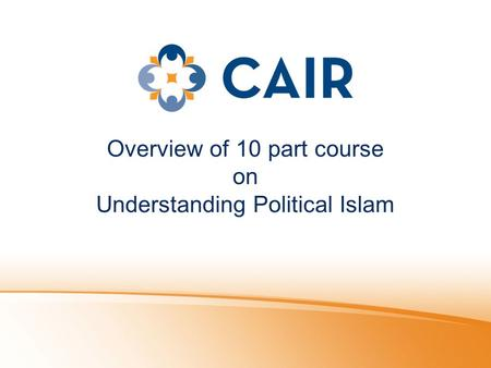 Overview of 10 part course on Understanding Political Islam.