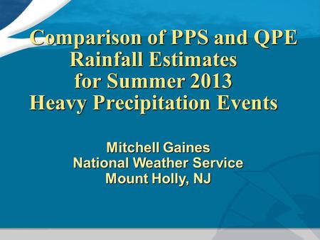 Comparison of PPS and QPE Rainfall Estimates for Summer 2013 Heavy Precipitation Events Comparison of PPS and QPE Rainfall Estimates for Summer 2013 Heavy.