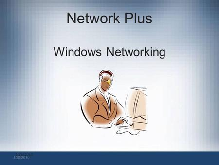 1/28/2010 Network Plus Windows Networking Network Identification Identifies name and type of network. Installed adapters –Performed during Windows installation.
