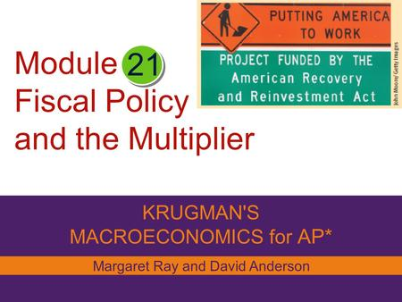 Module Fiscal Policy and the Multiplier KRUGMAN'S MACROECONOMICS for AP* 21 Margaret Ray and David Anderson.