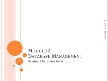 M ODULE 3 D ATABASE M ANAGEMENT Section 3 Database Security 1 ITEC 450 Fall 2012.