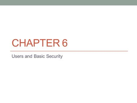CHAPTER 6 Users and Basic Security. Progression of Steps for Creating a Database Environment 1. Install Oracle database binaries (Chapter 1) 2. Create.