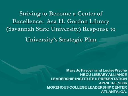 1 Striving to Become a Center of Excellence: Asa H. Gordon Library (Savannah State University) Response to University's Strategic Plan Mary Jo Fayoyin.