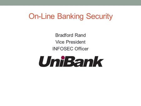 On-Line Banking Security Bradford Rand Vice President INFOSEC Officer.
