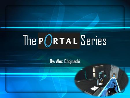 The Series By: Alex Chojnacki Overview Developed by Valve (& based on Narbacular Drop) Portal introduced in 2007, Portal 2 in 2011 2 games in series,