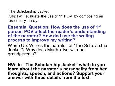 The Scholarship Jacket Obj: I will evaluate the use of 1st POV by composing an expository essay. Essential Question: How does the use of 1st person POV.