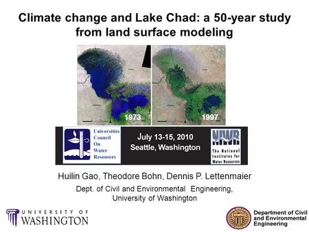 Climate change and Lake Chad: a 50-year study from land surface modeling Huilin Gao, Theodore Bohn, Dennis P. Lettenmaier Dept. of Civil and Environmental.