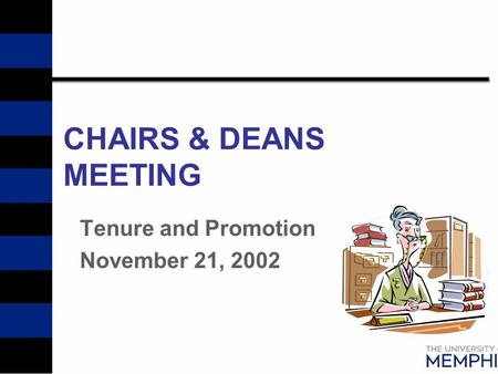 CHAIRS & DEANS MEETING Tenure and Promotion November 21, 2002.
