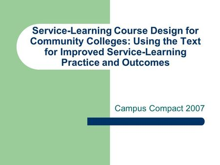Service-Learning Course Design for Community Colleges: Using the Text for Improved Service-Learning Practice and Outcomes Campus Compact 2007.