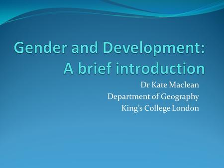 Dr Kate Maclean Department of Geography King's College London.