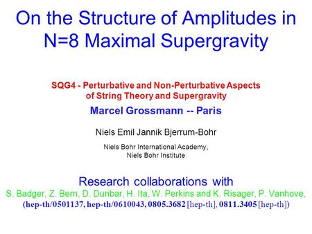 SQG4 - Perturbative and Non-Perturbative Aspects of String Theory and Supergravity Marcel Grossmann -- Paris Niels Emil Jannik Bjerrum-Bohr Niels Bohr.