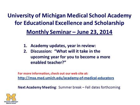 University of Michigan Medical School Academy for Educational Excellence and Scholarship Monthly Seminar – June 23, 2014 1.Academy updates, year in review: